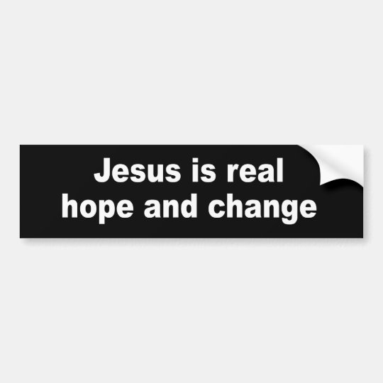 JESUS IS REAL HOPE AND CHANGE BUMPER STICKER