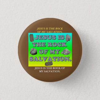 Jesus Is The Rock Of My Salvation. 3 Cm Round Badge