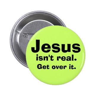 Jesus isn't real. 6 cm round badge