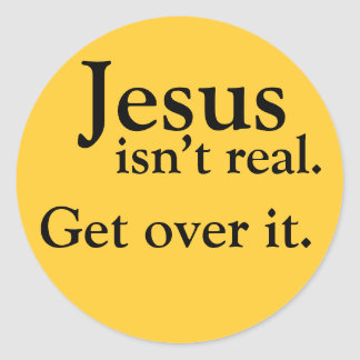 Jesus isn't real. Get over it. Round Sticker