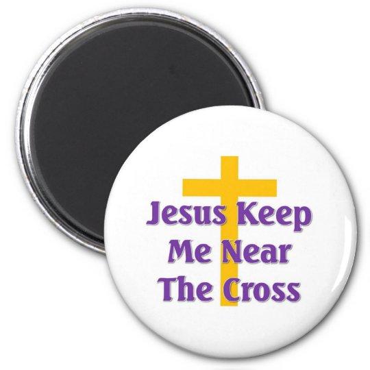 Jesus keep me near the cross 6 cm round magnet