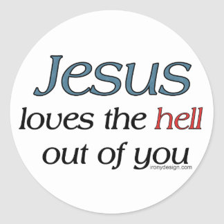 Jesus Loves The Hell Out Of You Round Stickers