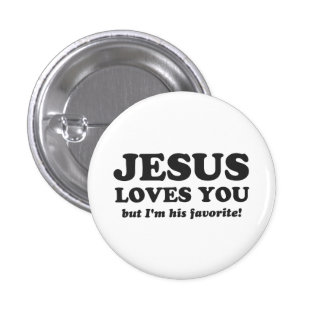 Jesus Loves You But I'm His Favorite 3 Cm Round Badge