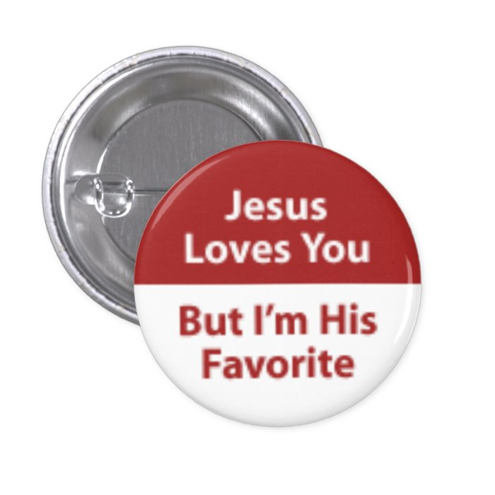 Jesus Loves You, But I'm His Favourite 3 Cm Round Badge