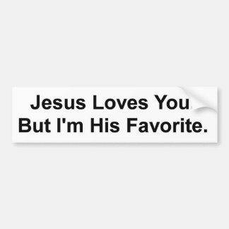 Jesus Loves You. But I'm His Favourite. Bumper Sticker