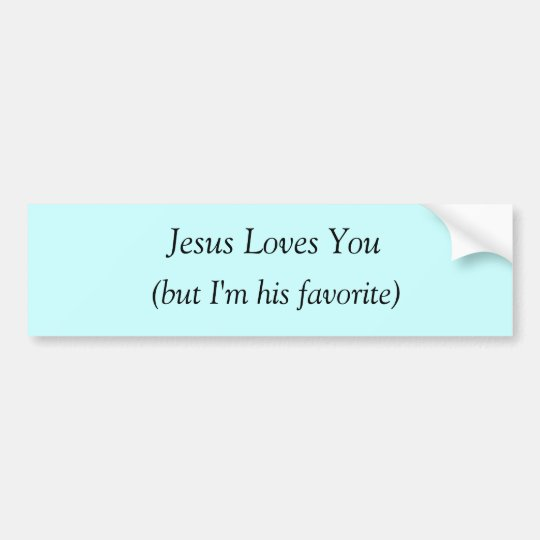 Jesus Loves You (but I'm his favourite) Bumper
