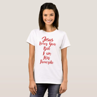 Jesus Loves You But I'm His Favourite Christian Ar T-Shirt
