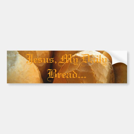 Jesus, my daily bread bumper sticker