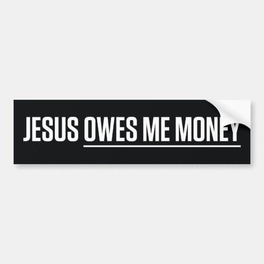 Jesus Owes Me Money Bumper Sticker