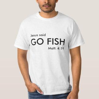Jesus said, GO FISH, Matt. 4:19 Tee Shirt