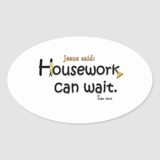 Jesus Said Housework Can Wait Oval Sticker