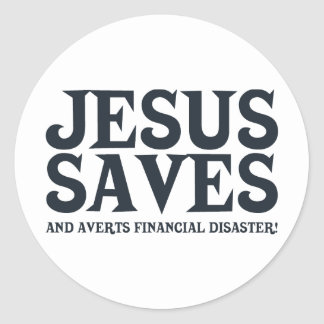Jesus Saves and Averts Financial Disaster Classic Round Sticker