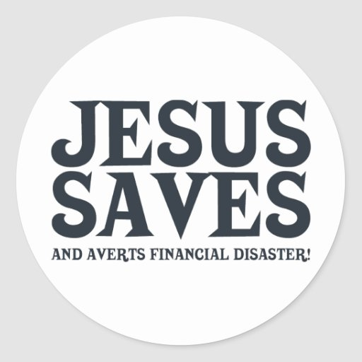 Jesus Saves and Averts Financial Disaster Round Stickers