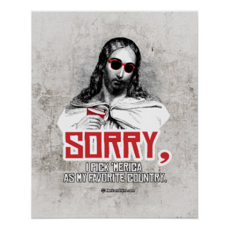 Jesus - Sorry I pick Merica as my favorite country Poster