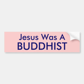Jesus Was A , BUDDHIST Bumper Sticker