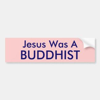 Jesus Was A , BUDDHIST Car Bumper Sticker