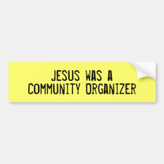 Jesus was a Community Organizer Bumper Sticker