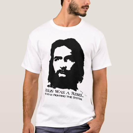 Jesus Was a Rebel T-Shirt