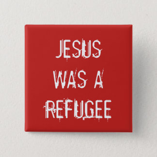 Jesus was a refugee Button