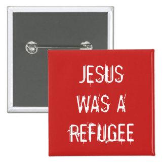 Jesus was a refugee Button