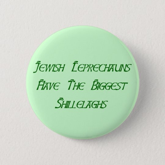 Jewish Leprechauns Have The Biggest Shillelaghs 6 Cm Round Badge
