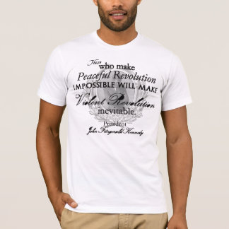 JFK on Peaceful or Violent Revolution T-Shirt