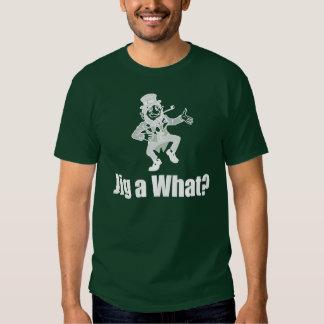 Jig a What? Tshirt