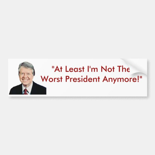 Jimmy Carter Not The Worst President Anymore Bumper Sticker