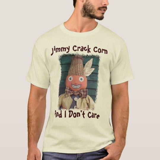 Jimmy Crack Corn, And I Don't Care T-Shirt