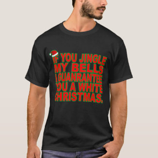 Jingle My Bells For A White Christmas Tshirts