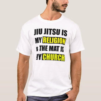 Jiu Jitsu is my religion & the mat is my church T T-Shirt