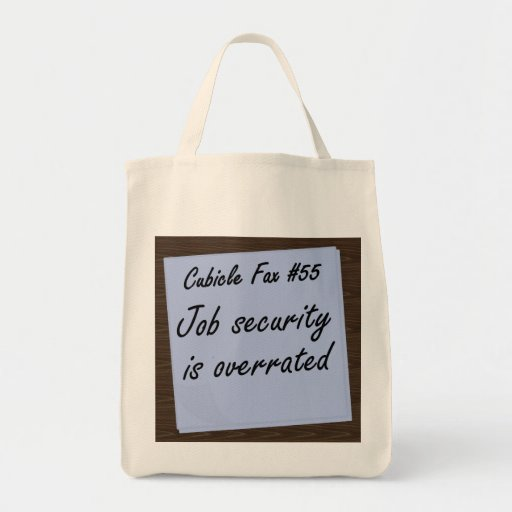 Job security isn't worth much canvas bags