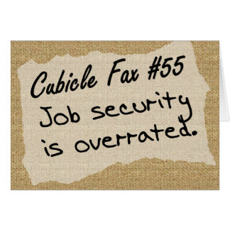 Job security isn't worth much greeting cards