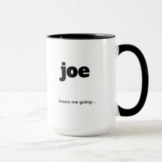 Joe keeps me going... Funny Coffee Mug