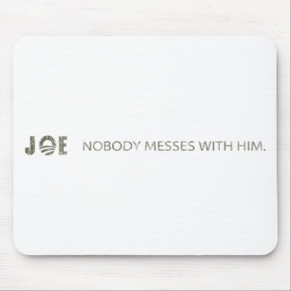 JOE NOBODY MESSES WITH HIM MOUSE MATS