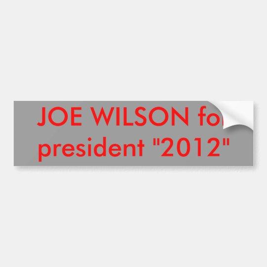 "JOE WILSON for president ""2012"" Bumper Sticker"