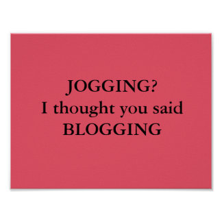 """JOGGING? I thought you said BLOGGING."" Poster! Poster"