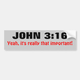 John 3:16 is Really That Important Bumper Sticker
