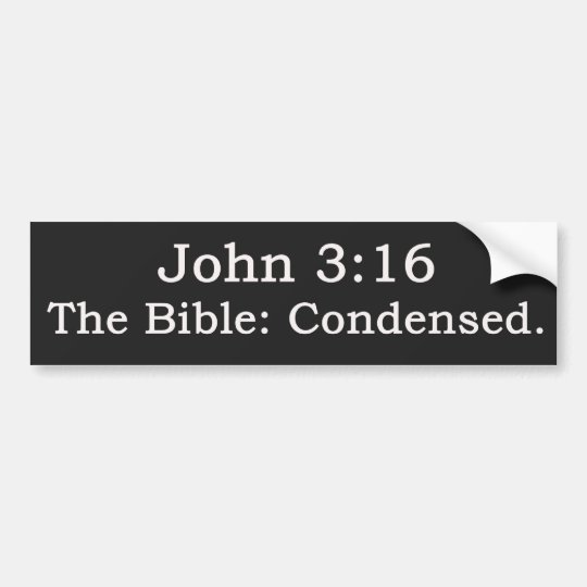 John 3:16.  The Bible: Condensed. Bumper Sticker