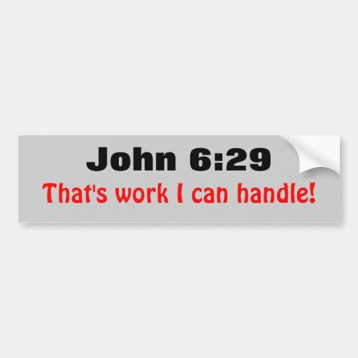 John 6:29 Work I Can Handle Bumper Sticker