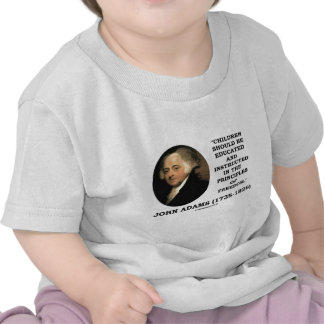John Adams Children Instructed Principles Freedom Shirt