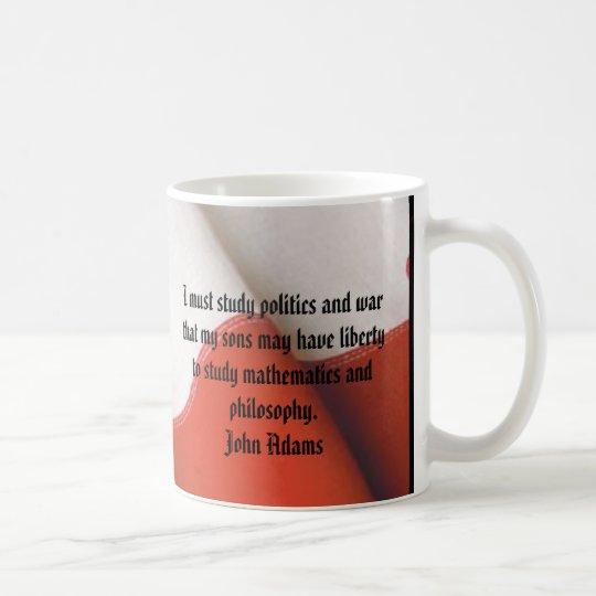 JOHN ADAMS I must study politics and war