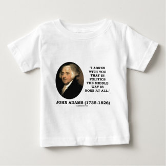 John Adams In Politics Middle Way Is None At All Tee Shirt