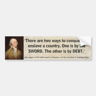 JOHN ADAMS The 2 ways to conquer & enslave Country Bumper Sticker
