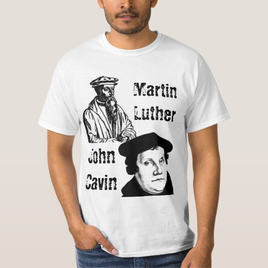 John Calvin, Martin Luther T-Shirt