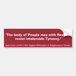 JOHN LOCKE The Body of People resist Tyranny Bumper Sticker