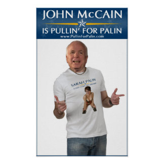 John McCain Is Pullin' For Palin Poster