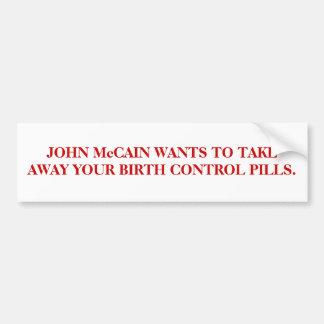 JOHN McCAIN WANTS TO TAKE AWAY YOUR BIRTH CONTROL Bumper Sticker