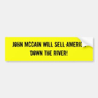 John McCain will sell America down the River Bumper Stickers