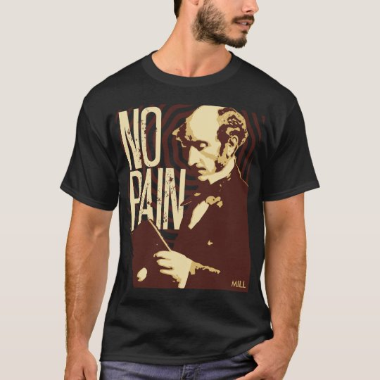 John Stuart Mill -- No Pain T-Shirt